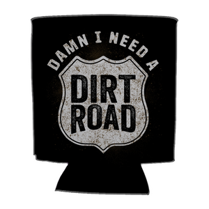 Damn I Need A Dirt Road Koozie