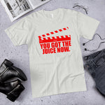 You got the juice now T-Shirt