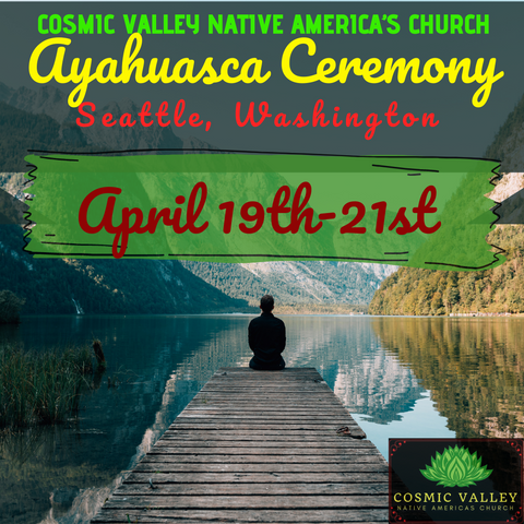 Seattle, WA: US Ayahuasca Ceremony April 19th-21st 2021