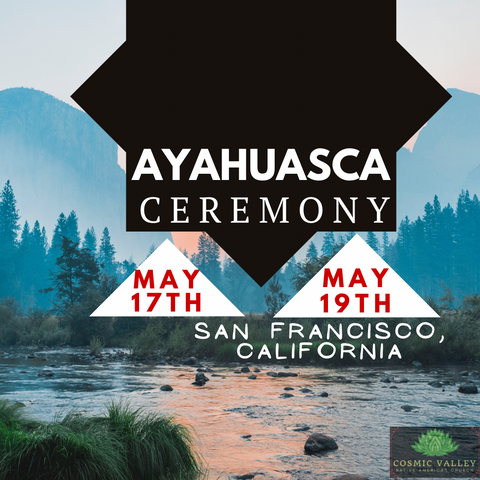 San Francisco, California: US Ayahuasca Ceremony May 17th-19th 2021