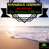 (FULL) San Francisco, California: US Ayahuasca Ceremony May 14th-16th 2021