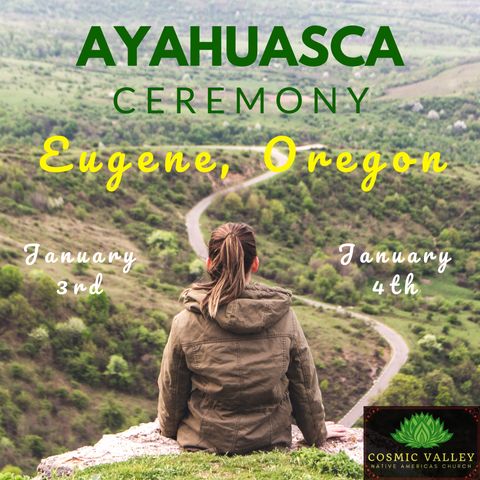 Eugene, OR: US Ayahuasca Ceremony January 3rd-5th
