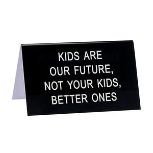 Kids Are Our Future Desk Sign