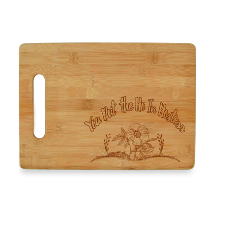 You Put the Ho in Hostess Bamboo Cutting Board