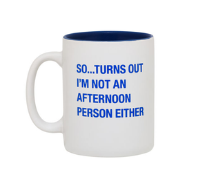 Not An Afternoon Person Either Mug