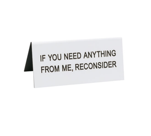 If You Need Anything Desk Sign
