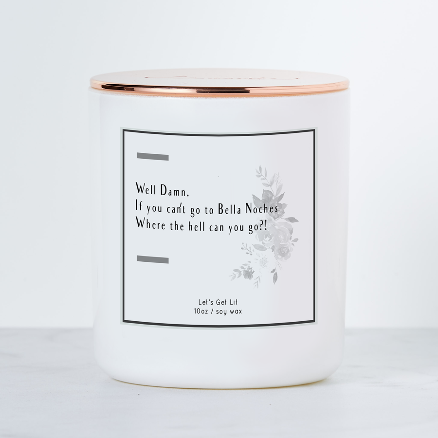 Well Damn, If You Can't Go to Bella Noches Where the Hell Can you Go? Soy Candle 10oz