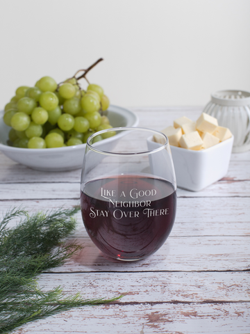 Like A Good Neighbor Stay Over There 17oz Stemless Wine Glass