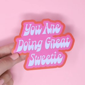 You Are Doing Great Sweetie Sticker