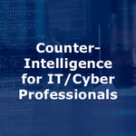 Counter-Intelligence for IT/Cyber Professionals 2-Day Course
