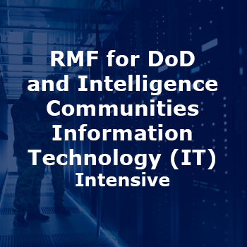 RMF for DoD and Intelligence Communities Information Technology (IT) Intensive 4-Day Course