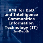 RMF for DoD and Intelligence Communities Information Technology (IT) In-Depth 3-Day Course