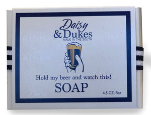 """Hold my beer and watch this"" Soap"