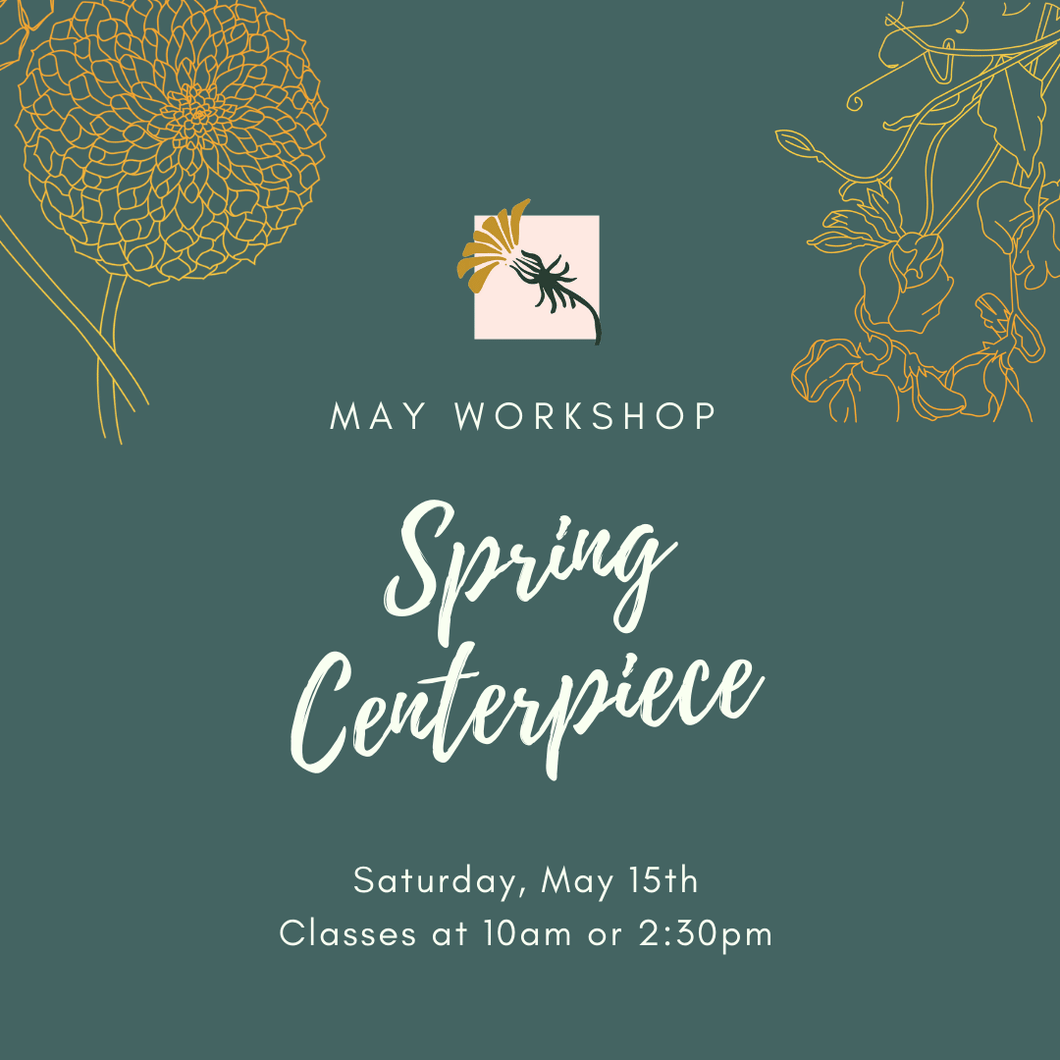Spring Centerpiece Workshop - May 15th, 2021