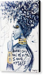 Nobody Can Have Me Until I Have Myself - Canvas Print