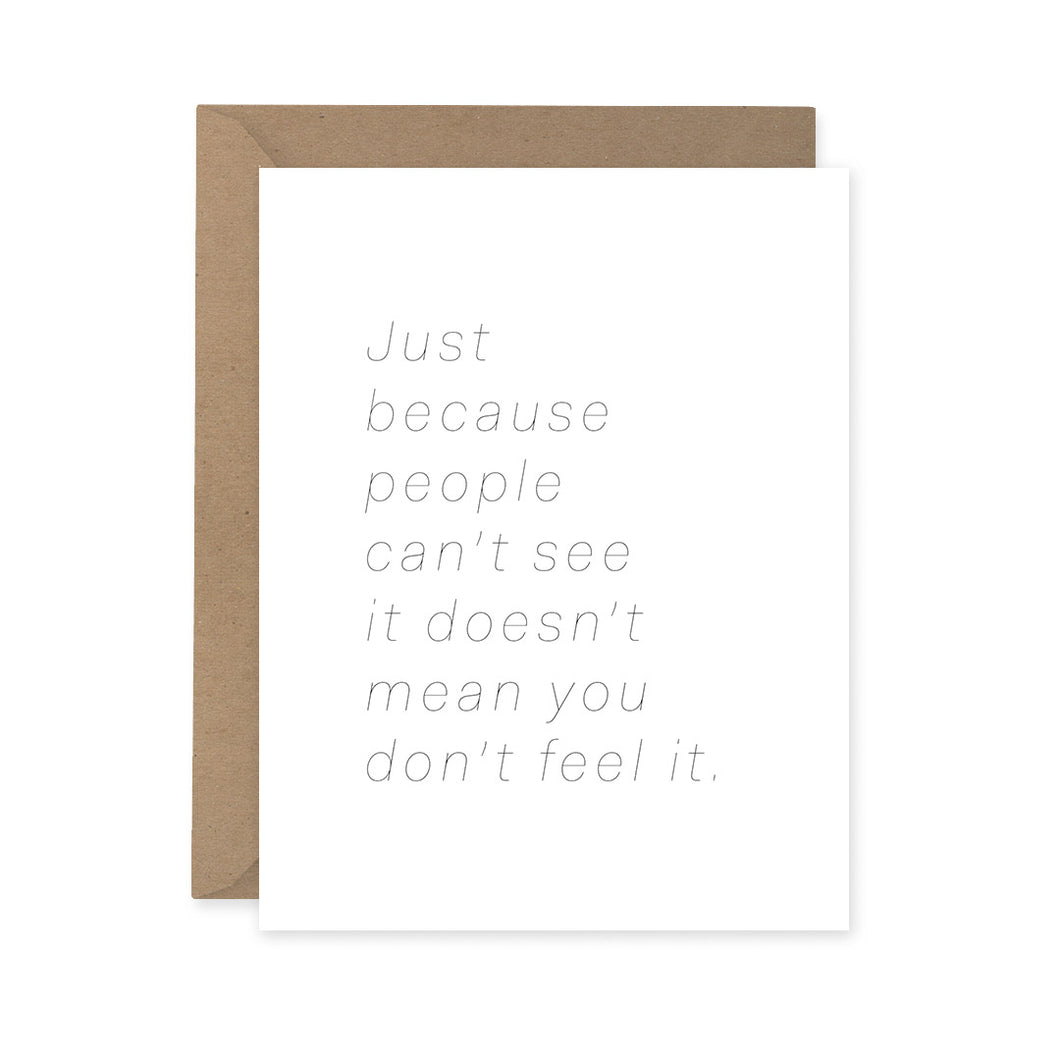 Sparkplug Creative - Just Because People Can't See It Doesn't Mean You Don't Feel It Card