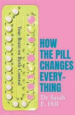 How the Pill Changes Everything Non Fiction Book Paperback By Sarah E Hill