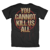 You Cannot Kill Us All T-Shirt