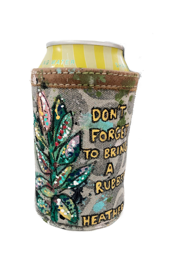 Don't Forget To Bring A Rubber can koozie Heather Freitas