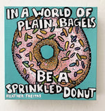 In A World Of Plain Bagels Be A Sprinkled Donut Heather Freitas