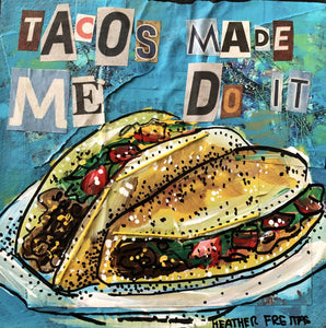 Tacos Made Me Do It Heather Freitas