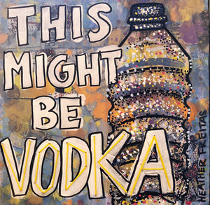 This Might Be Vodka Heather Freitas