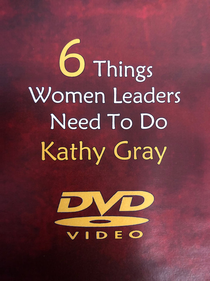 6 Things Women Leaders Need To Do - Kathy Gray (DVD)