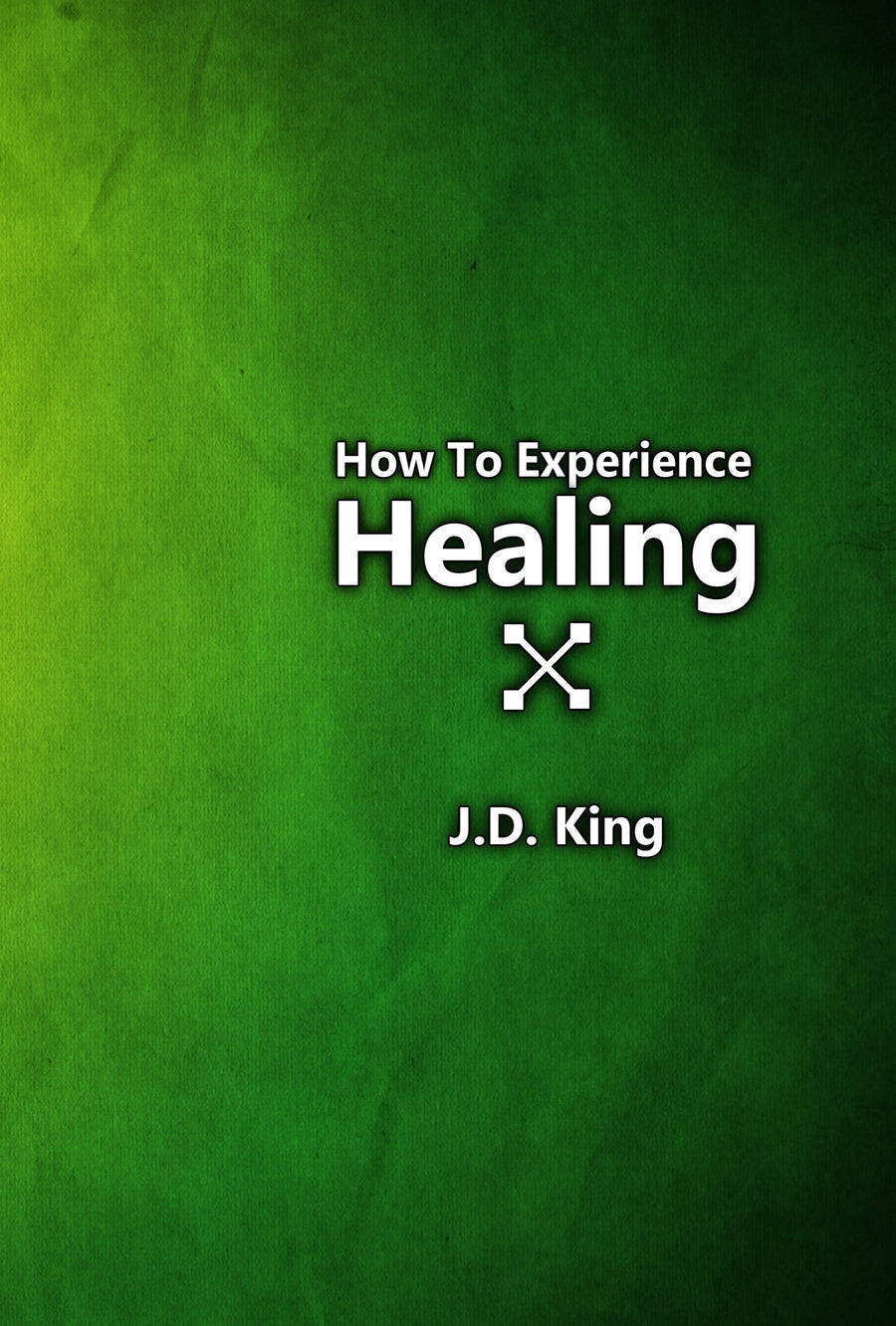 How To Experience Healing - J.D. King (DVD)