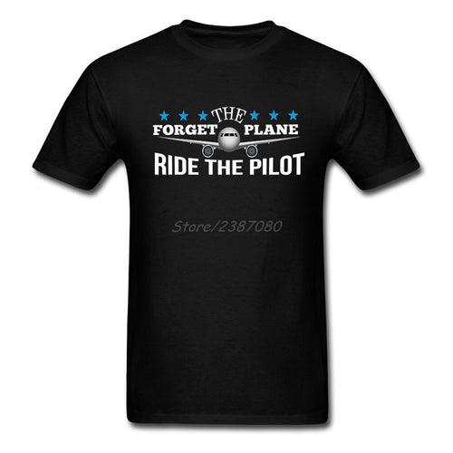 Forget The Plane Ride The Pilot Airplane T Shirt