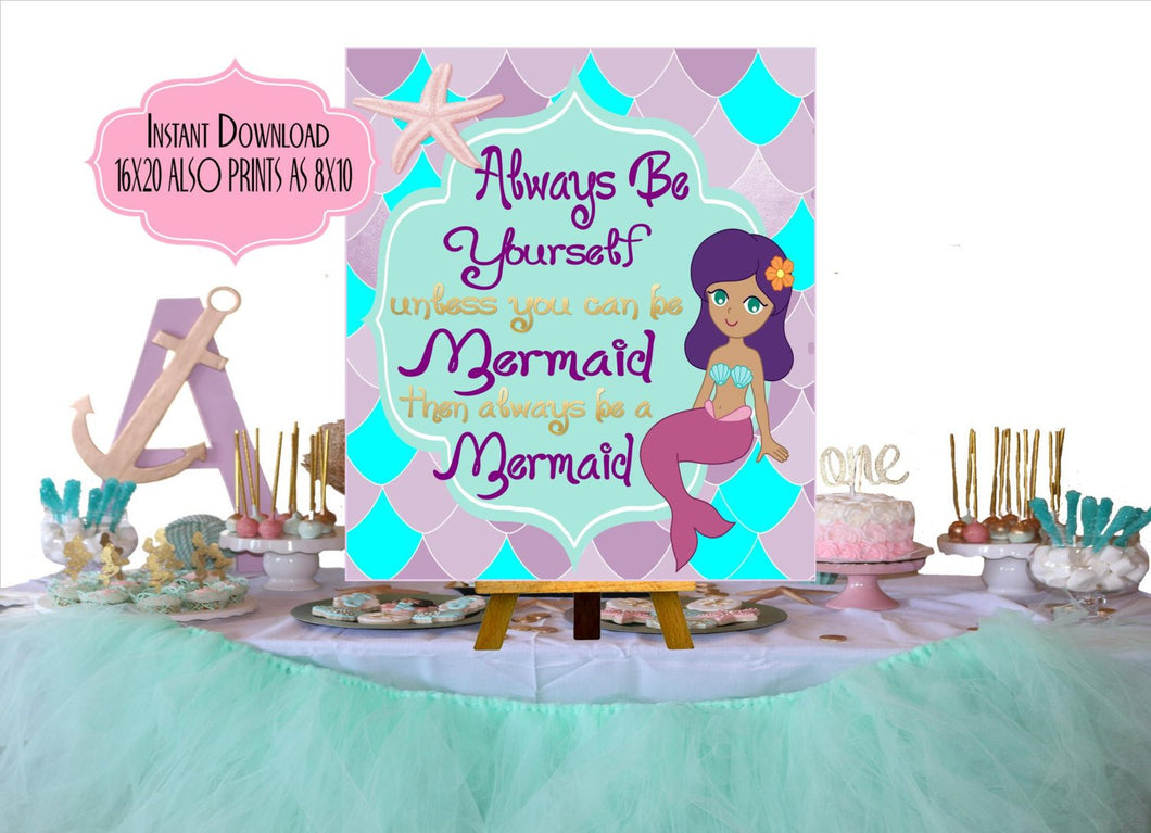 PRINTABLE Mermaid Birthday Party,  SIZE 16X20 or 8X10, Mermaid Printable Signs, Mermaid Party Decor, Always Be Yourslef Unless You can Be a