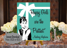 Load image into Gallery viewer, DIGITAL FILE ,  Audrey Quotes, Happy Girls are the Prettiest,  Bride and Co, Baby and CO,  Babyshower, Bridal Shower, Welcome Sign