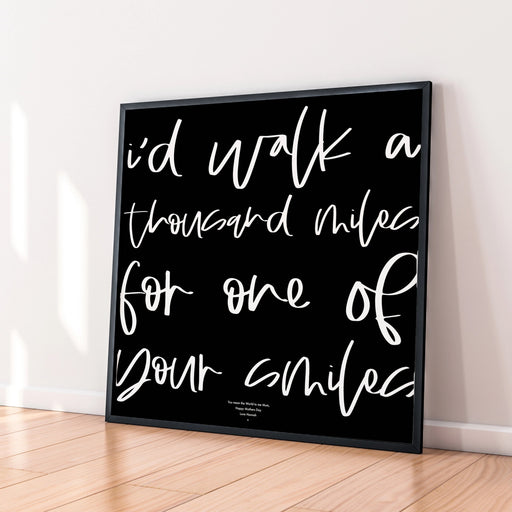 'I'd Walk a Thousand Miles for One of Your Smiles' Print