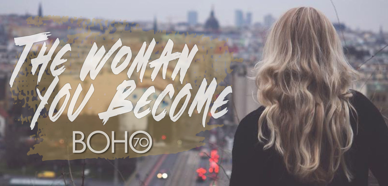Boho Seventy: The Woman You Become