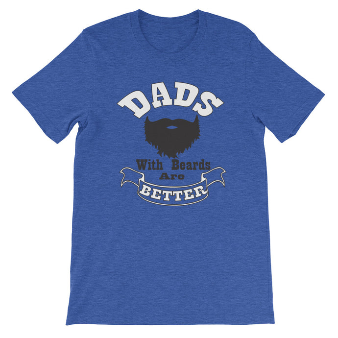 Dads With Beards Are Better Short Sleeve Unisex T-Shirt