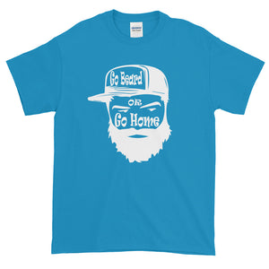 Go Beard or Go Home Short Sleeve T-Shirt
