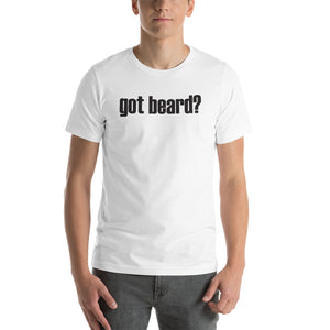 Got Beard? Short Sleeve Unisex T-Shirt