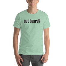 Load image into Gallery viewer, Got Beard? Short Sleeve Unisex T-Shirt