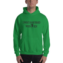 Load image into Gallery viewer, I SWEAT ON MY BEARD WHEN I RUN Hooded Sweatshirt