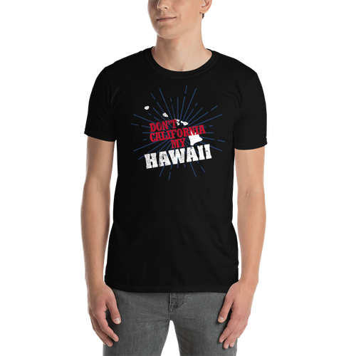Don't California My Hawaii! T-Shirt
