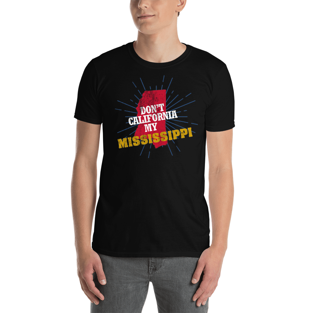 Don't California My Mississippi! T-Shirt
