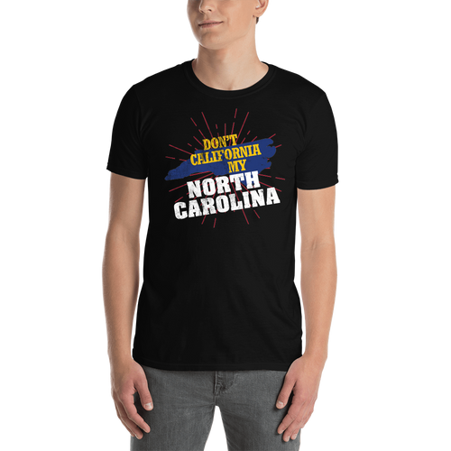 Don't California My North Carolina! T-Shirt