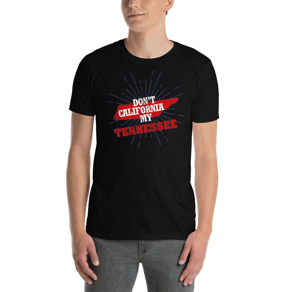 Don't California My Tennessee! T-Shirt