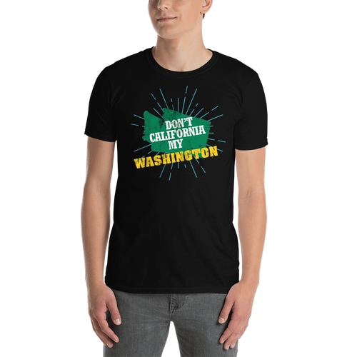 Don't California My Washington! T-Shirt