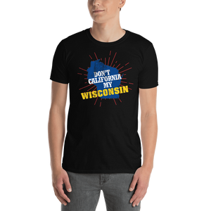 Don't California My Wisconsin! T-Shirt