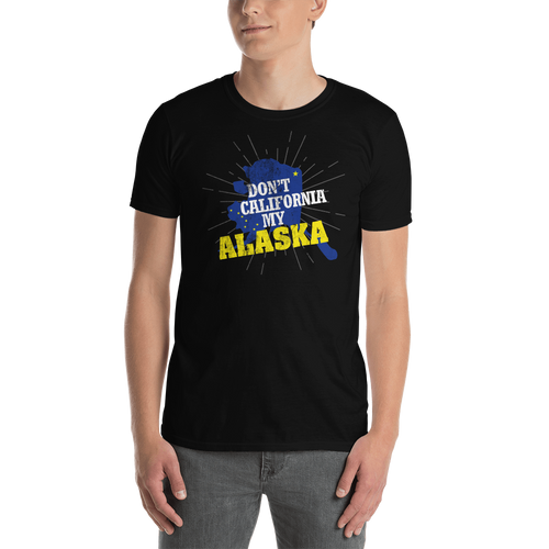 Don't California My Alaska! T-Shirt