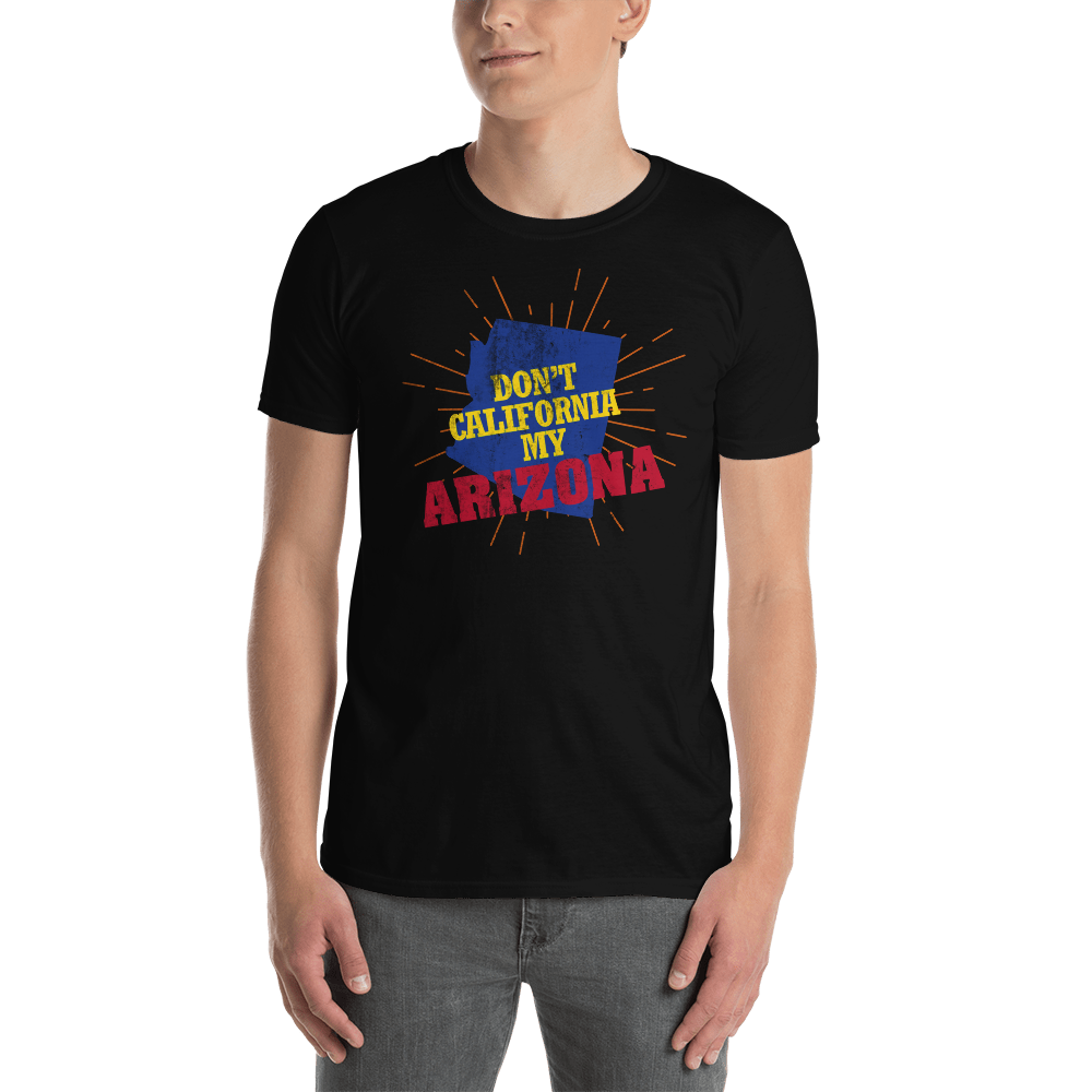 Don't California My Arizona! T-Shirt