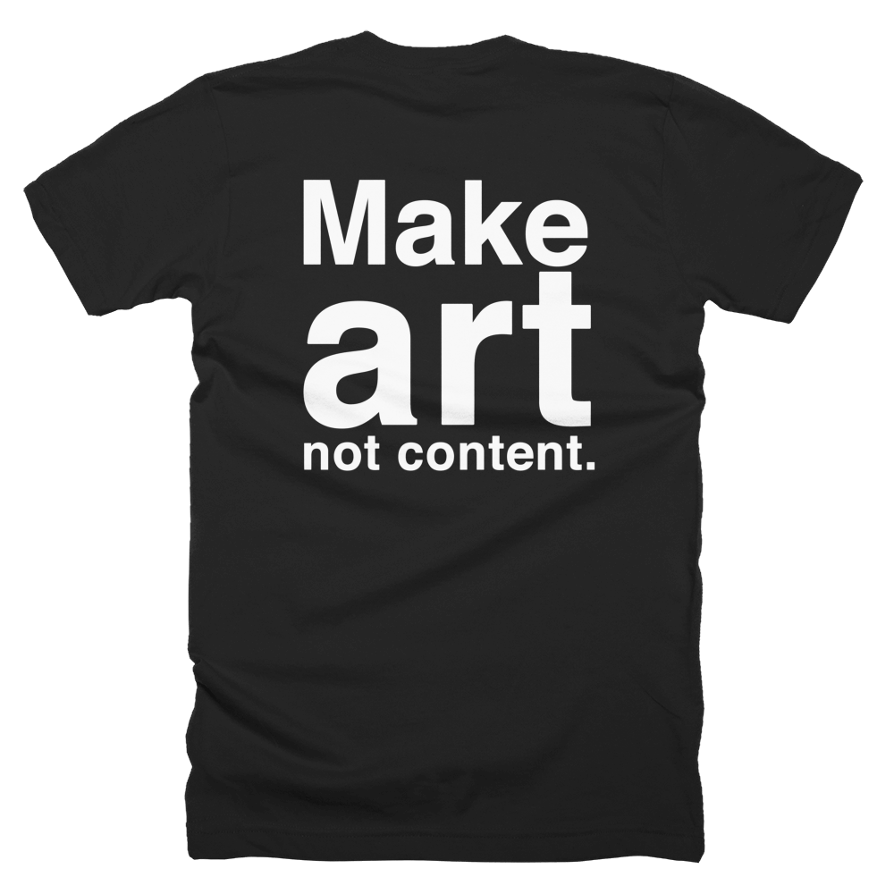 "Make art not content. (Official ""2019 Movement"" T-shirt)"