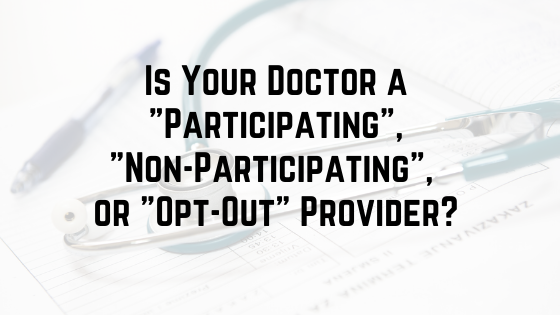 "Is Your Doctor A ""Participating"", ""Non-Participating"", or ""Opt-Out"" Provider?"