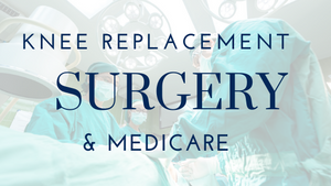 Knee Replacement Surgery & Medicare
