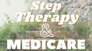 Step Therapy & Medicare
